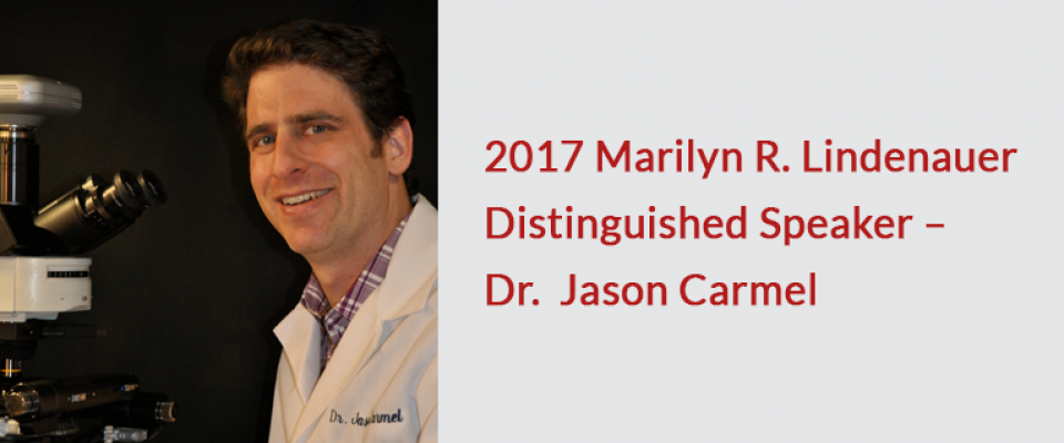 2017 Marilyn R. Lindenauer Distinguished Speaker –  Dr.  Jason Carmel