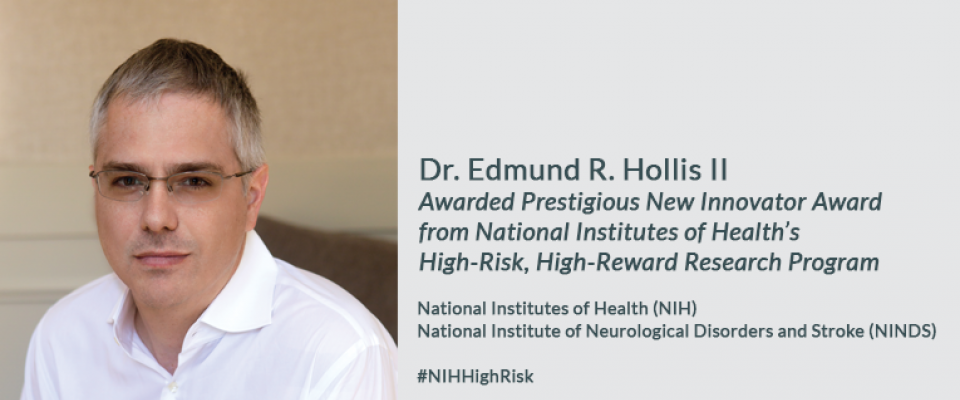 Dr. Edmund R. Hollis II Awarded Prestigious New Innovator Award  from National Institutes of Health's  High-Risk, High-Reward Research Program
