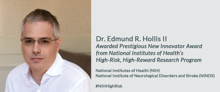 Dr. Edmund R. Hollis II Awarded Prestigious New Innovator Award  from National Institutes of Health's  High-Risk, High-Reward Research Program