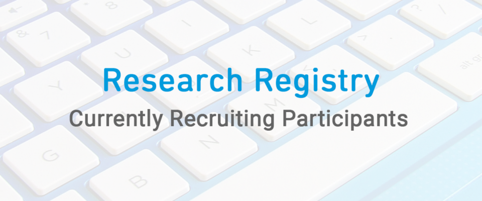 Research Registry, Currently Recruiting Participants